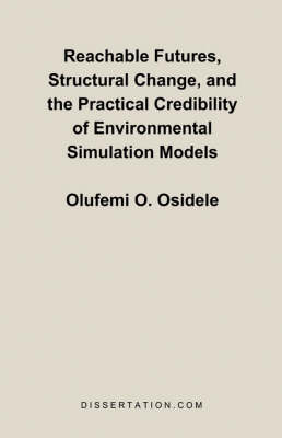 Reachable Futures, Structural Change, and the Practical Credibility of Environmental Simulation Models (Paperback)