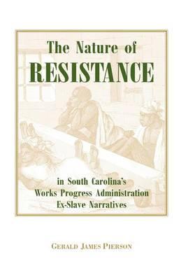 The Nature of Resistance in South Carolina's Works Progress Administration Ex-Slave Narratives (Paperback)