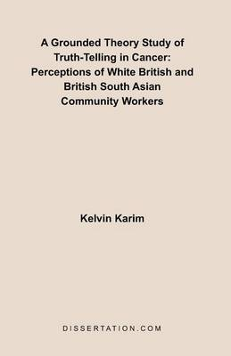 A Grounded Theory Study of Truth-Telling in Cancer: Perceptions of White British and British South Asian Community (Paperback)