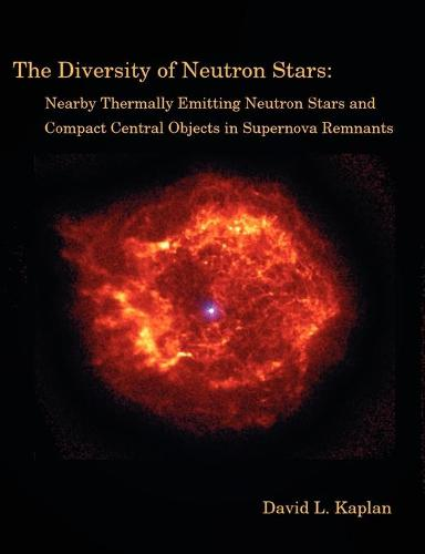 The Diversity of Neutron Stars: Nearby Thermally Emitting Neutron Stars and the Compact Central Objects in Supernova Remnants (Paperback)