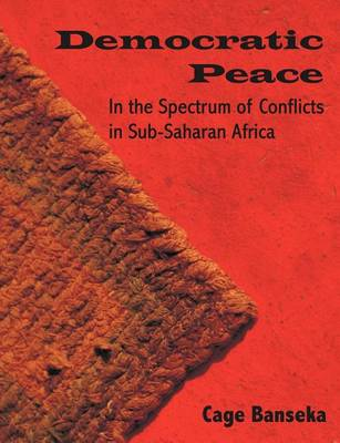 Democratic Peace: In the Spectrum of Conflicts in Sub-Saharan Africa (Paperback)
