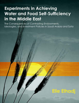 Experiments in Achieving Water and Food Self-Sufficiency in the Middle East: The Consequences of Contrasting Endowments, Ideologies, and Investment Policies in Saudi Arabia and Syria (Paperback)
