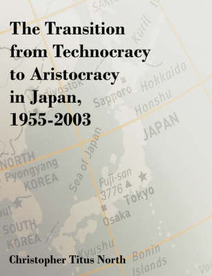 The Transition from Technocracy to Aristocracy in Japan, 1955-2003 (Paperback)