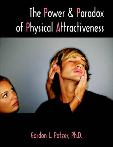 The Power and Paradox of Physical Attractiveness (Paperback)