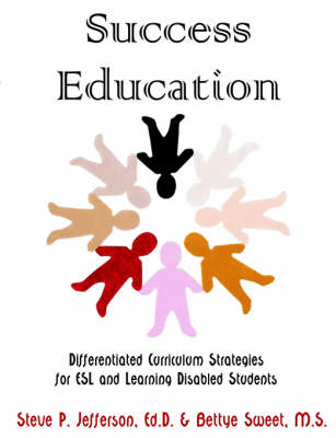 Success Education: Differentiated Curriculum Strategies for ESL and Learning Disabled Students (Paperback)