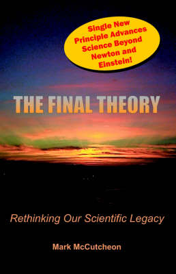 The Final Theory: Rethinking Our Scientific Legacy (Paperback)
