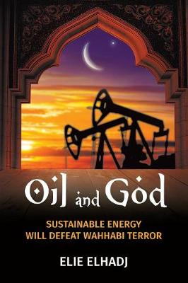 Oil and God: Sustainable Energy Will Defeat Wahhabi Terror (Paperback)