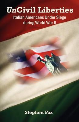 Uncivil Liberties: Italian Americans Under Siege During World War II (Paperback)