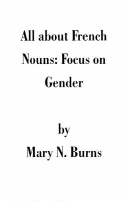 All about French Nouns: Focus on Gender (Paperback)