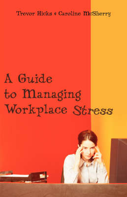 A Guide to Managing Workplace Stress (Paperback)