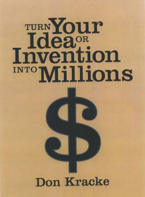 Turn Your Idea or Invention into Millions (Paperback)