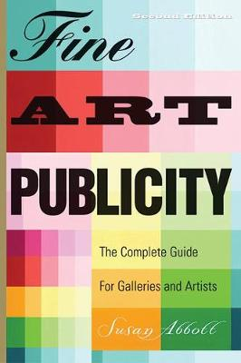 Fine Art Publicity: The Complete Guide for Galleries and Artists (Paperback)