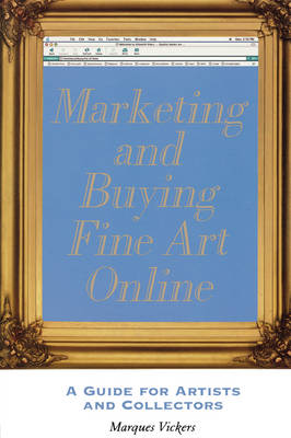 Marketing and Buying Fine Art Online: A Guide for Artists and Collectors (Paperback)