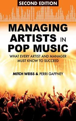 Managing Artists in Pop Music: What Every Artist and Manager Must Know to Succeed (Paperback)