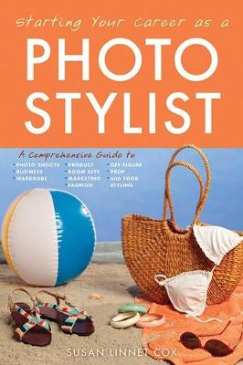 Starting Your Career as a Photo Stylist: A Comprehensive Guide to Photo Shoots, Marketing, Business, Fashion, Wardrobe, Off Figure, Product, Prop, Room Sets, and Food Styling (Paperback)