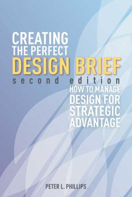 Creating the Perfect Design Brief: How to Manage Design for Strategic Advantage (Paperback)