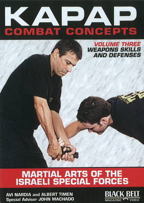 Kapap Combat Concepts: Martial Arts of the Israeli Special Forces: Volume Three: Weapons Skills and Defenses (DVD video)