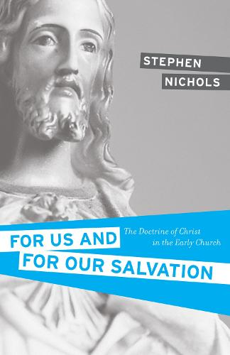 For Us and for Our Salvation: The Doctrine of Christ in the Early Church (Paperback)