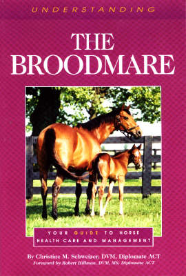 Understanding the Broodmare: Your Guide to Horse Health Care and Management - The horse care health care library (Hardback)