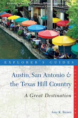 Explorer's Guide Austin, San Antonio & the Texas Hill Country: A Great Destination - Explorer's Great Destinations (Paperback)