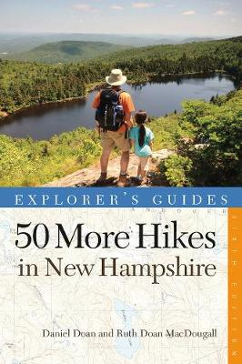 Explorer's Guide 50 More Hikes in New Hampshire: Day Hikes and Backpacking Trips from Mount Monadnock to Mount Magalloway - Explorer's 50 Hikes (Paperback)