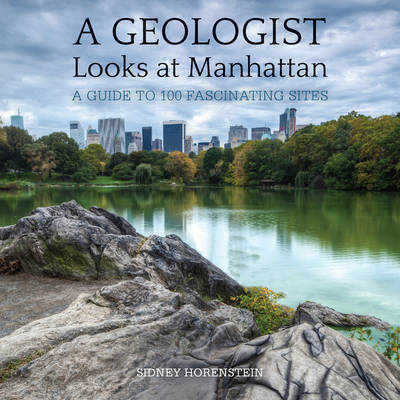 A Geologist Looks at Manhattan: A Guide to 100 Fascinating Sites (Paperback)