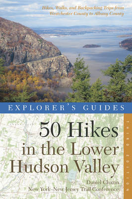 Explorer's Guide 50 Hikes in the Lower Hudson Valley: Hikes and Walks from Westchester County to Albany County - Explorer's 50 Hikes (Paperback)
