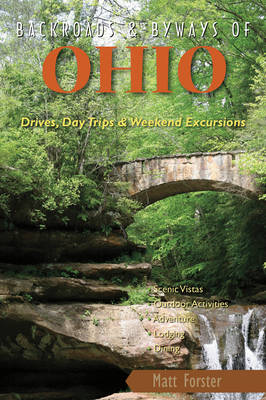 Backroads & Byways of Ohio: Drives, Day Trips & Weekend Excursions - Backroads & Byways (Paperback)