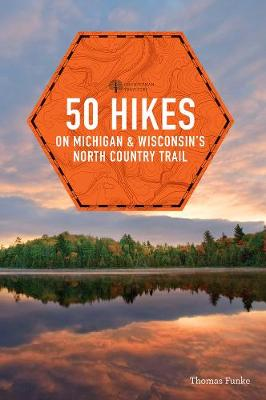 50 Hikes on Michigan & Wisconsin's North Country Trail - Explorer's 50 Hikes (Paperback)