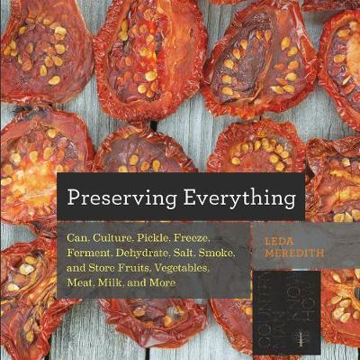 Preserving Everything: Can, Culture, Pickle, Freeze, Ferment, Dehydrate, Salt, Smoke, and Store Fruits, Vegetables, Meat, Milk, and More - Countryman Know How (Paperback)