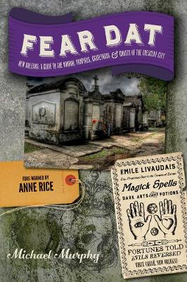 Fear Dat New Orleans: A Guide to the Voodoo, Vampires, Graveyards & Ghosts of the Crescent City (Paperback)