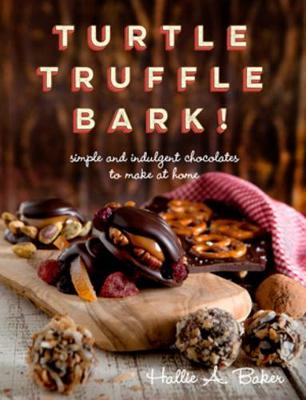 Turtle, Truffle, Bark: Simple and Indulgent Chocolates to Make at Home (Paperback)