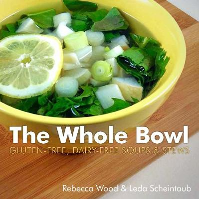 The Whole Bowl: Gluten-free, Dairy-free Soups & Stews (Paperback)