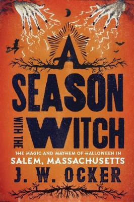 A Season with the Witch: The Magic and Mayhem of Halloween in Salem, Massachusetts (Paperback)