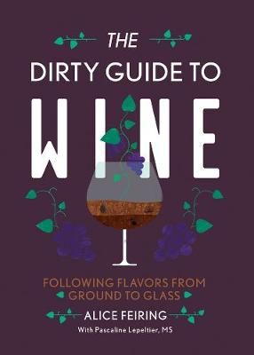 The Dirty Guide to Wine: Following Flavor from Ground to Glass (Paperback)