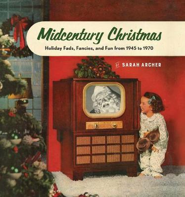 Midcentury Christmas: Holiday Fads, Fancies, and Fun from 1945 to 1970 (Hardback)