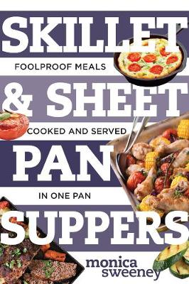 Skillet & Sheet Pan Suppers: Foolproof Meals, Cooked and Served in One Pan - Best Ever (Paperback)