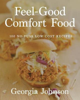 Feel Good Comfort Food: 100 No-Fuss, Low-Cost Recipes (Hardback)
