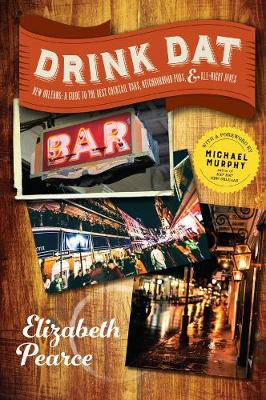 Drink Dat New Orleans: A Guide to the Best Cocktail Bars, Neighborhood Pubs, and All-Night Dives (Paperback)
