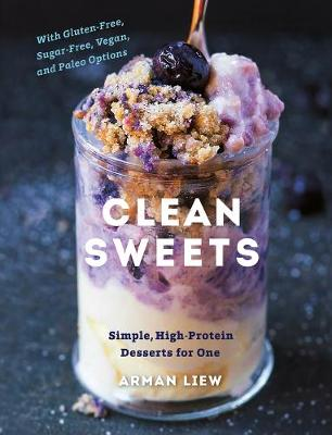 Clean Sweets - Simple, High-Protein Desserts for One (Hardback)