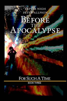 Before the Apocalypse: For Such a Time (Paperback)