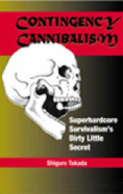 Contingency Cannibalism: Superhardcore Survivalism's Dirty Little Secret (Paperback)