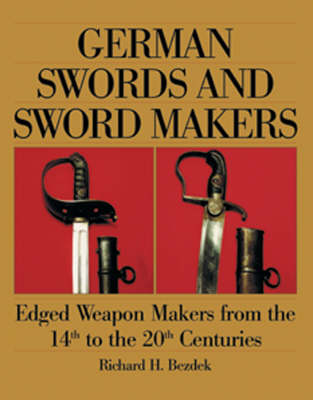German Swords and Sword Makers: Edged Weapon Makers from the 14th to the 20th Centuries (Paperback)