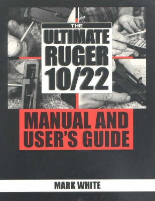 The Ultimate Ruger 10/22 Manual and User's Guide (Paperback)