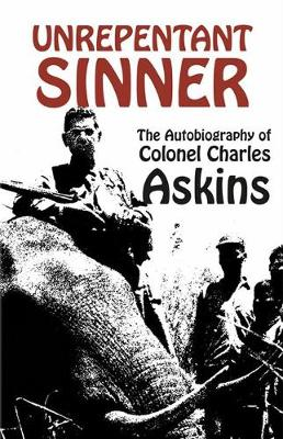 Unrepentant Sinner: The Autobiography of Col. Charles Askins (Paperback)