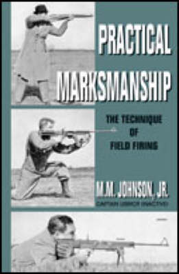 Practical Marksmanship: The Technique of Field Firing (Paperback)