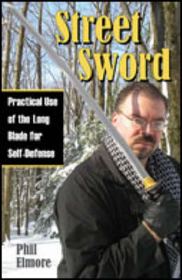 Street Sword: Practical Use of the Long Blade for Self-defense (Paperback)