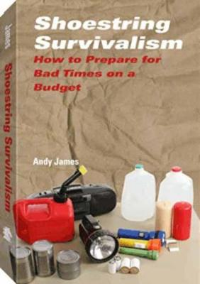 Shoestring Survivalism: How to Prepare for Bad Times on a Budget (Paperback)