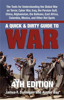 A Quick & Dirty Guide to War: The Tools for Understanding the Global War on Terror, Cyber War, Iraq, the Persian Gulf, China, Afghanistan, the Balkans, East Africa, Colombia, Mexico, and Other Hot Spots (Paperback)
