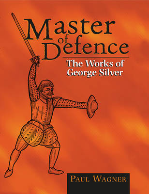 Master of Defence: The Works of George Silver (Paperback)